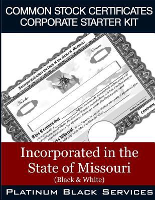 Common Stock Certificates Corporate Starter Kit: Incorporated in the State of Missouri (Black & White)