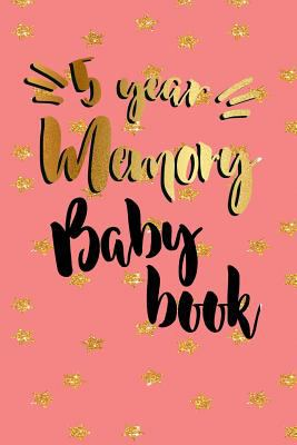 5 Year Memory Baby Book: First  5 Years Of Memories, Blank Date No Month, 6 x 9, 365 Lined Pages