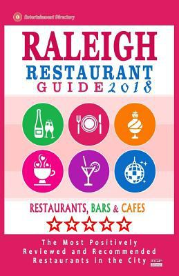 Raleigh Restaurant Guide 2018: Best Rated Restaurants in Raleigh, North Carolina - 500 Restaurants, Bars and Cafs recommended for Visitors, 2018