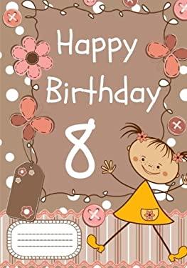Happy Birthday: Birthday Notebook for 8 Year Old Girl