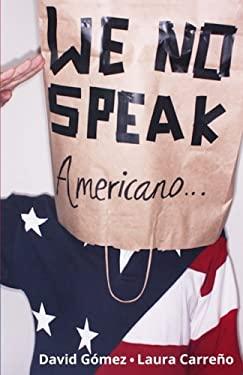 We No Speak Americano: La Gua para Estudiar, Trabajar y Vivir en EEUU (Spanish Edition)
