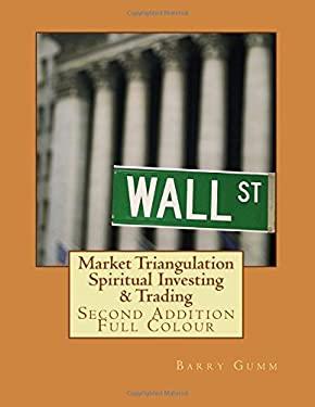 Market Triangulation Spiritual Investing & Trading: Second Addition Full Colour