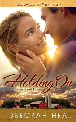 Holding On: An Inspirational Romance (Love Blooms at Bethel) (Volume 1)