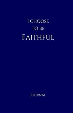 I Choose to Be Faithful Journal:  Navy: Navy Matte Finish, Daily Diary, Blank Journal & Notebook for Adults, Teens or Kids (Elite Journal)