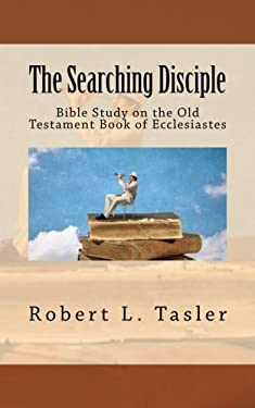 The Searching Disciple: Bible Study on the Old Testament Book of Ecclesiastes (Bible Discipleship Series) (Volume 9)