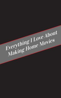 Everything I Love About Making Home Movies: A Safe Place For Your Kinky Thoughts
