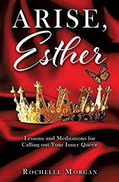 Arise, Esther: Lessons and Meditations for Calling Out Your Inner Queen