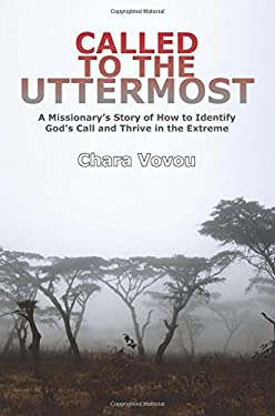 Called to the Uttermost: A Missionarys Story of How to Identify Gods Call and Thrive in the Extreme