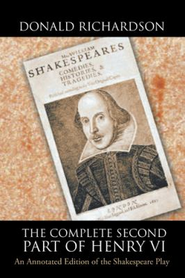 The Complete Second Part of Henry VI: An Annotated Edition of the Shakespeare Play