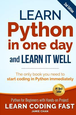 Learn Python in One Day and Learn It Well (2nd Edition): Python for Beginners with Hands-on Project. The only book you need to start coding in Python