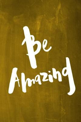 "Chalkboard Journal - Be Series - Be Amazing (Yellow): 100 page 6"" x 9"" Ruled Notebook: Inspirational Journal, Blank Notebook, Blank Journal, Lined Not"