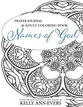 Names of God: Prayer Journal: Adult Coloring Book, Hand-Drawn Mandala Doodle Arts, Series 3F (Names of God Series) (Volume 16)