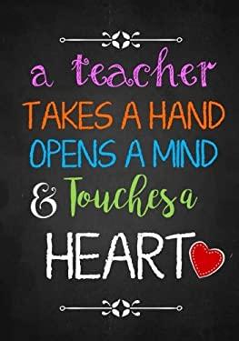 Teacher Gift: A Teacher Takes a Hand ~ Inspirational Notebook or Journal: Perfect Year End Appreciation or Thank You Gift For Teachers (Inspirational