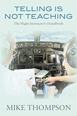 Telling Is Not Teaching: The Flight Instructor's Handbook