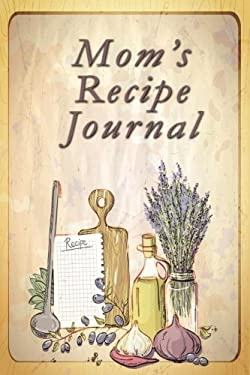 Mom's Recipe Journal: Blank Cooking Journal, 6x9-inch, 150 Recipe Pages