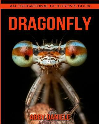 Dragonfly! An Educational Children's Book about Dragonfly with Fun Facts & Photos