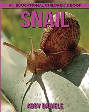 Snail! An Educational Children's Book about Snail with Fun Facts & Photos