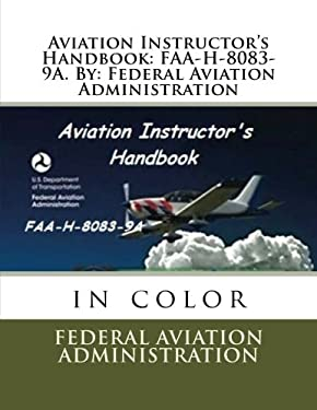 Aviation Instructor's Handbook: FAA-H-8083-9A. By: Federal Aviation Administration