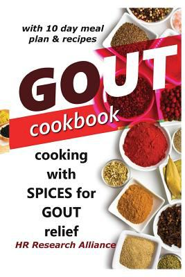 Gout Cookbook - Cooking With Spices for Gout Relief: With 10 Day Meal Plan & Recipes