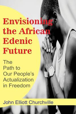 Envisioning the African/Edenic Future: The Path to Our Self-Actualization in Freedom