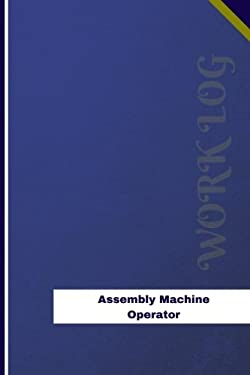Assembly Machine Operator Work Log: Work Journal, Work Diary, Log - 126 pages, 6 x 9 inches (Orange Logs/Work Log)
