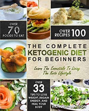 Ketogenic Diet: The Complete Ketogenic Diet Cookbook For Beginners  Learn The Essentials To Living The Keto Lifestyle  Lose Weight, Regain Energy, and