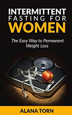Intermittent Fasting For Women: The Easy Way to Permanent Weight Los
