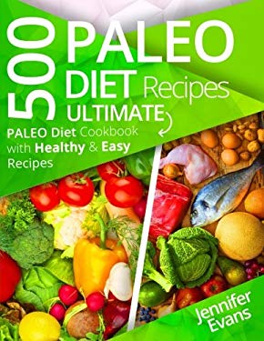 500 Paleo Diet Recipes: Ultimate Paleo Diet Cookbook with Healthy & Easy Recipes