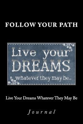 Live Your Dreams Whatever They May Be Journal