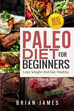 Paleo Diet: Paleo Diet For Beginners, Lose Weight And Get Healthy (Paleo Diet Cookbook, Paleo Diet Recipes, Paleo Diet For Weight Loss, Paleo Diet For