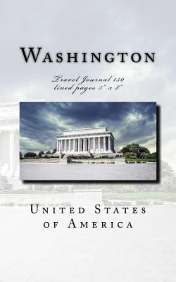 """Washington USA Travel Journal: Travel Journal 150 lined pages 5"""" x 8"""""""