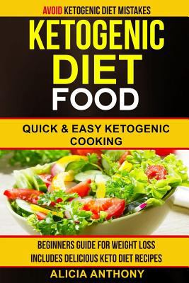 Ketogenic Diet Food: Avoid Ketogenic Diet Mistakes: Beginners Guide For Weight Loss: Includes Delicious Ketogenic Diet Recipes: Quick And Easy Ketogen
