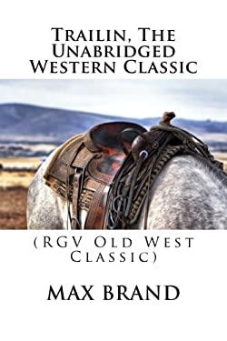 Trailin, The Unabridged Western Classic: (RGV Old West Classic)