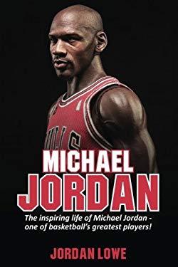Michael Jordan: The inspiring life of Michael Jordan - one of basketballs greatest players
