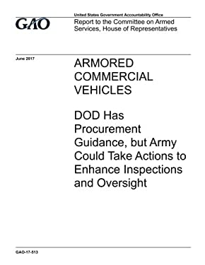 Armored commercial vehicles, DOD has procurement guidance, but Army could take actions to enhance inspections and oversight : report to the Committee