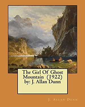 The Girl Of Ghost Mountain  (1922)  by: J. Allan Dunn