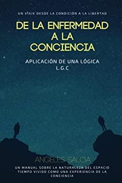 De la enfermedad a la conciencia: Un viaje desde la condicion a la libertad (Spanish Edition)