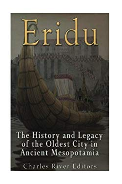 Eridu: The History and Legacy of the Oldest City in Ancient Mesopotamia