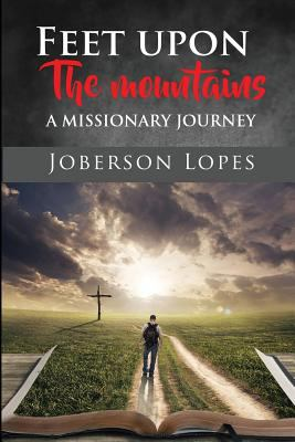Feet upon the Mountains: A missionary Journey