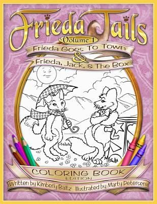 Frieda Tails Coloring Book Volume 1: Frieda Goes to Town & Frieda, Jack, & The Box