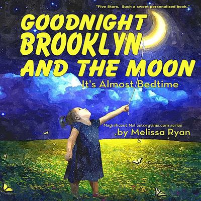 Goodnight Brooklyn and the Moon, It's Almost Bedtime: Personalized Childrens Books, Personalized Gifts, and Bedtime Stories (A Magnificent Me! estoryt