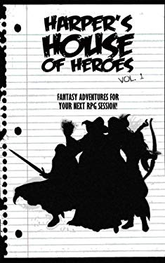 Harper's House of Heroes, Volume 1: Fantasy adventures for your next RPG session