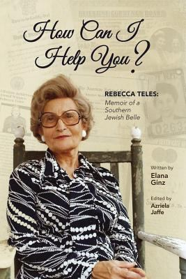How Can I Help You?: Rebecca Teles:  Memoir of a  Southern Jewish Belle