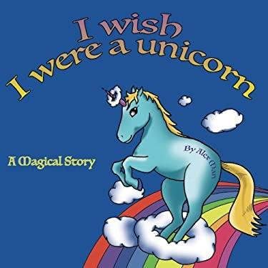 I Wish I Were a Unicorn a Magical Story (Volume 2)
