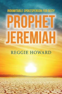 Indomitable Spokesperson for Deity - Prophet Jeremiah