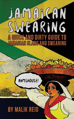 Jamaican Swearing: A Quick and Dirty Guide to Jamaican Slang and Swearing
