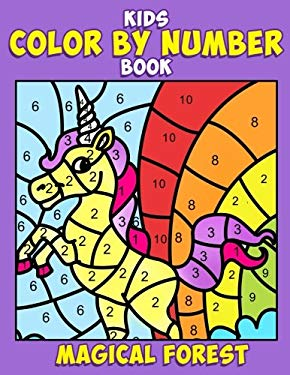 Kids Color by Number Book: Magical Forest: A Super Cute Enchanted Coloring Activity Book for Children with Fantasy Creatures Including Unicorns, ... a