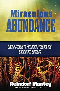 Miraculous Abundance: Divine Secrets to Financial Freedom and Guaranteed Success