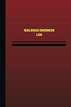 Railroad Engineer Log (Logbook, Journal - 124 pages, 6 x 9 inches): Railroad Engineer Logbook (Red Cover, Medium) (Unique Logbook/Record Books)