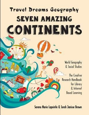 Seven Amazing Continents - Travel Dreams Geography - The Thinking Tree: World Geography & Social Studies The Creative Research Handbook for Library &